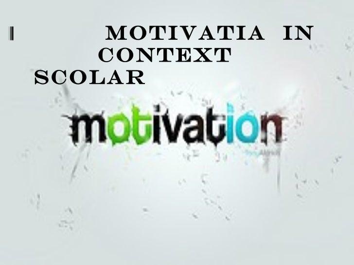 MOTIVATIA  IN  CONTEXT  SCOLAR