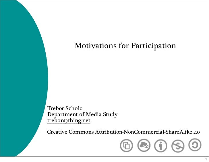 Motivations for Participation     Trebor Scholz Department of Media Study trebor@thing.net  Creative Commons Attribution-N...