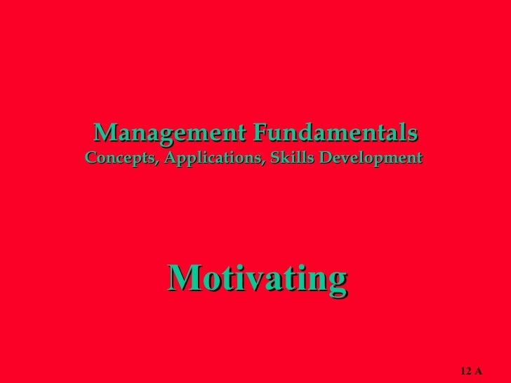 Management Fundamentals Concepts, Applications, Skills Development  Motivating 12 A