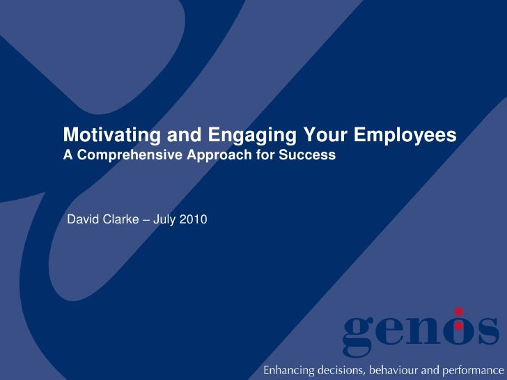 Motivating and Engaging Your Employees A Comprehensive Approach for Success    David Clarke – July 2010