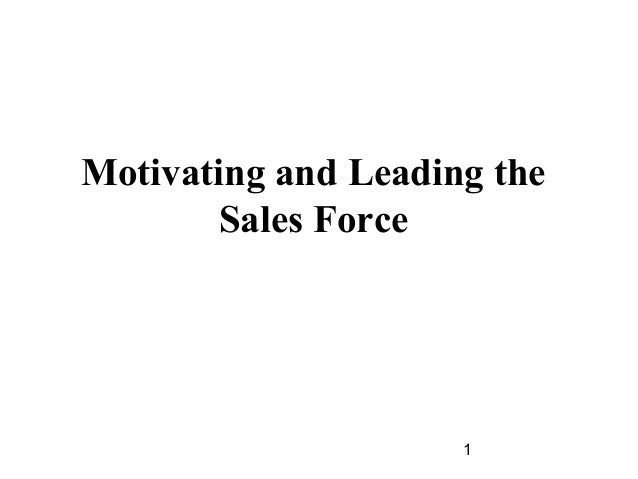 motivating people in the sales force Not all sales reps are created equal: here's what you need to know about motivating a multigenerational sales force how to motivate a multigenerational sales force by using this site, you are consenting to the use of cookies on your device.