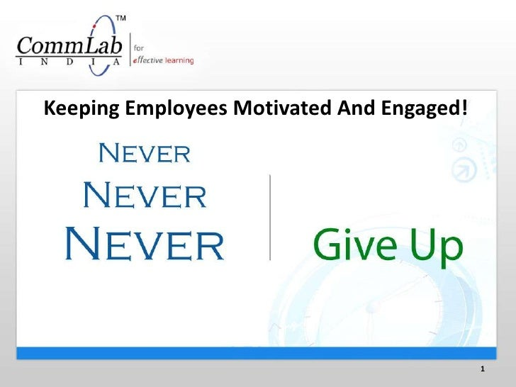 Keeping Employees Motivated And Engaged!<br />1<br />