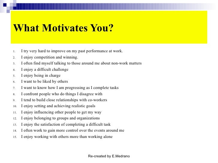 what motivates people at work essay What motivates you there was a time where employees were known as just another input into the production of goods and services what possibly changed the way of thinking about employees was research, referred to as the hawthorne studies, conducted by elton mayo this study found employees are not motivated solely by money and employee behavior is linked to their attitudes (dickson, 1973.