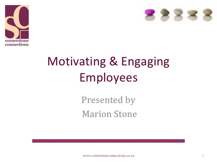 Motivating & Engaging     Employees     Presented by     Marion Stone      www.cornerstoneconnections.co.za   1