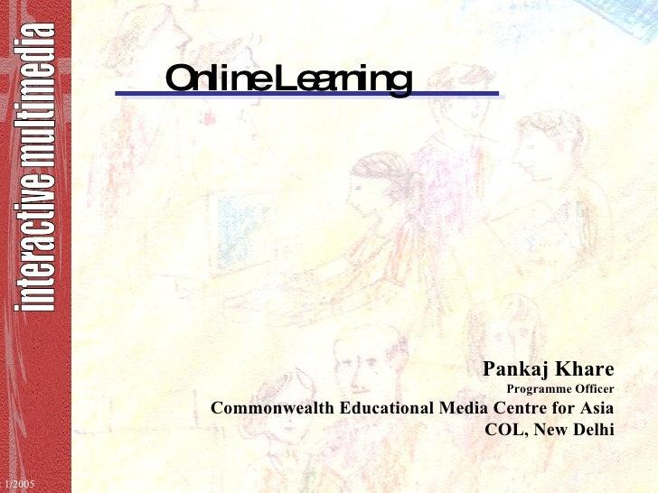 Online Learning <ul><li>Pankaj Khare </li></ul><ul><ul><li>Programme Officer </li></ul></ul><ul><li>Commonwealth Education...