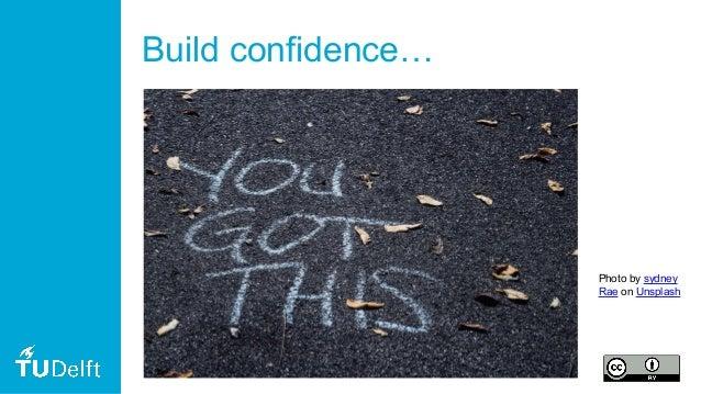Build confidence… Photo by sydney Rae on Unsplash