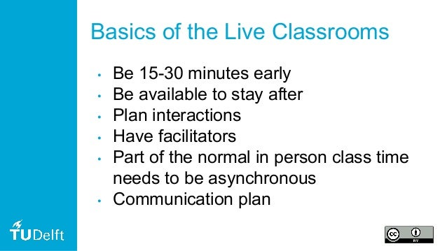 Basics of the Live Classrooms • Be 15-30 minutes early • Be available to stay after • Plan interactions • Have facilitator...
