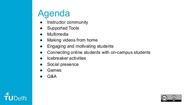 Agenda ● Instructor community ● Supported Tools ● Multimedia ● Making videos from home ● Engaging and motivating students ...