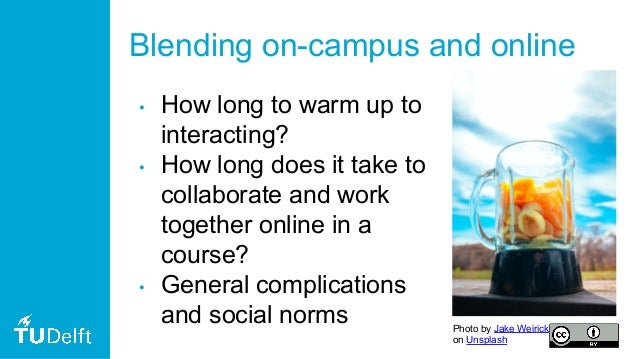 Blending on-campus and online • How long to warm up to interacting? • How long does it take to collaborate and work togeth...