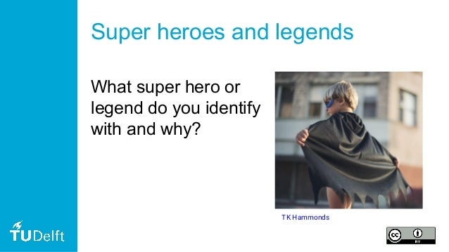 Super heroes and legends What super hero or legend do you identify with and why? TK Hammonds