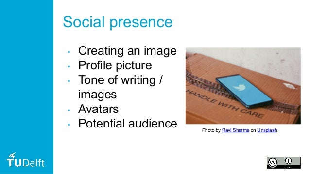 Social presence • Creating an image • Profile picture • Tone of writing / images • Avatars • Potential audience Photo by R...