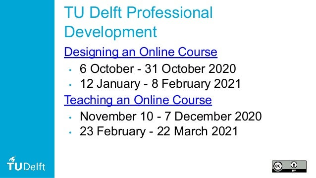 TU Delft Professional Development Designing an Online Course • 6 October - 31 October 2020 • 12 January - 8 February 2021 ...
