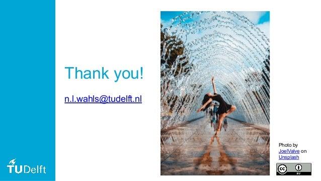 Thank you! n.l.wahls@tudelft.nl Photo by JoelValve on Unsplash