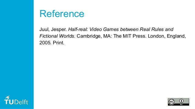 Reference Juul, Jesper. Half-real: Video Games between Real Rules and Fictional Worlds. Cambridge, MA: The MIT Press. Lond...