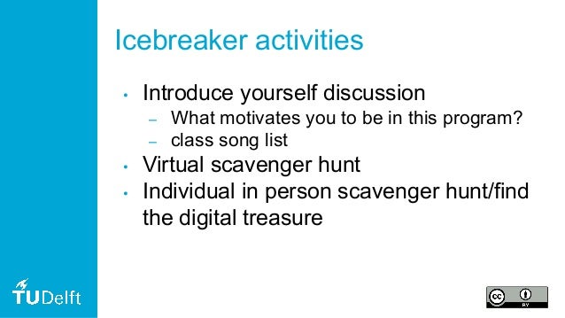 Icebreaker activities • Introduce yourself discussion – What motivates you to be in this program? – class song list • Virt...