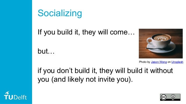 Socializing If you build it, they will come… but… if you don't build it, they will build it without you (and likely not in...