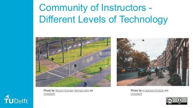 Community of Instructors - Different Levels of Technology Photo by Shyam Sundar Hemamalini on Unsplash Photo by Anastasia ...