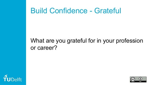 Build Confidence - Grateful What are you grateful for in your profession or career?