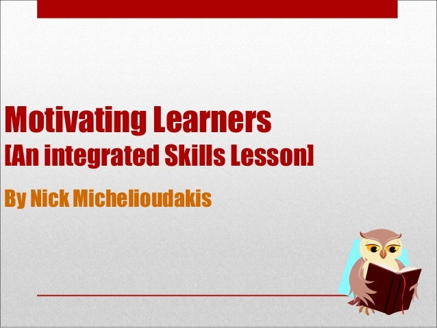 Nick Michelioudakis Motivating Learners [An integrated Skills Lesson] By Nick Michelioudakis