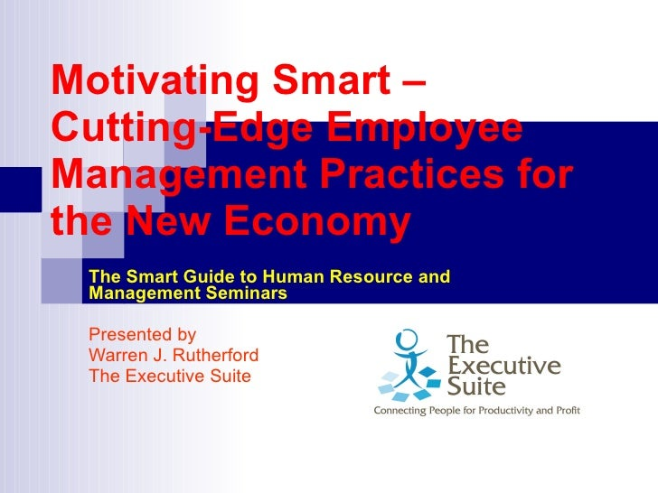 Motivating Smart – Cutting-Edge Employee Management Practices for the New Economy   The Smart Guide to Human Resource and ...