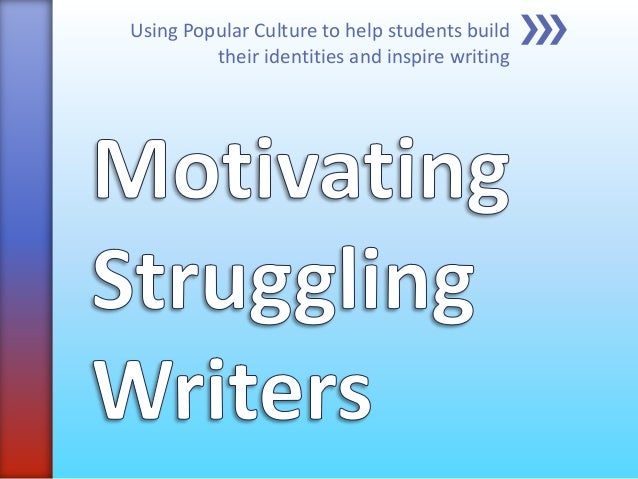 Using Popular Culture to help students buildtheir identities and inspire writing