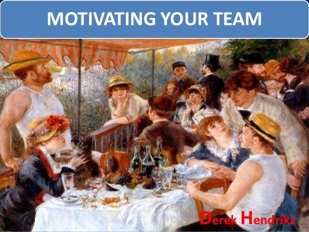 MOTIVATING YOUR TEAM Derek Hendrikz