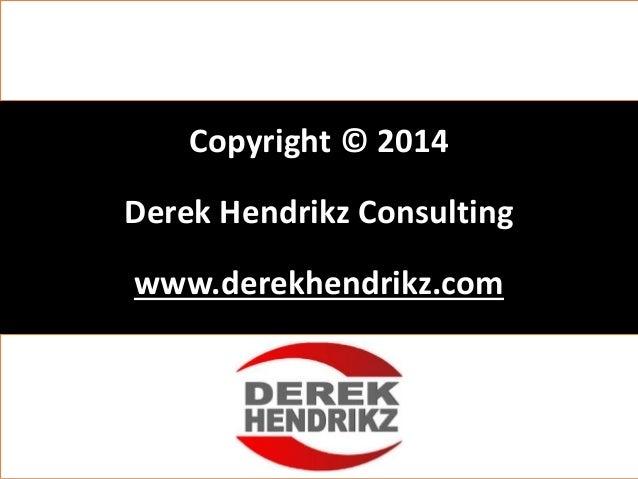 Copyright © 2014 Derek Hendrikz Consulting www.derekhendrikz.com