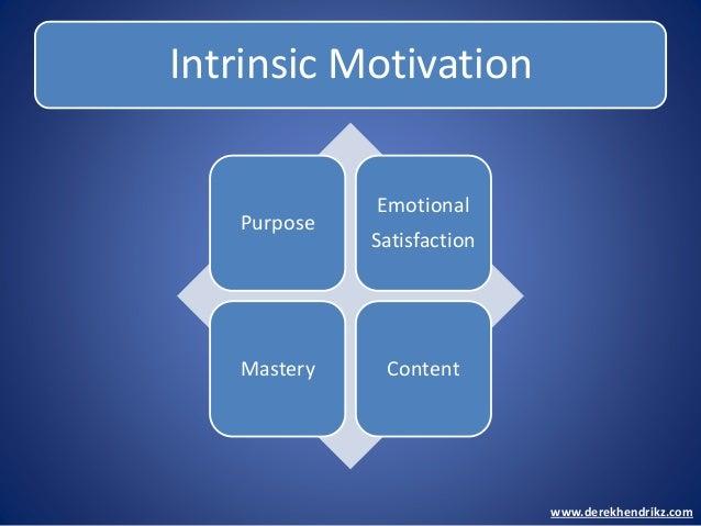 Intrinsic Motivation Purpose Emotional Satisfaction Mastery Content www.derekhendrikz.com