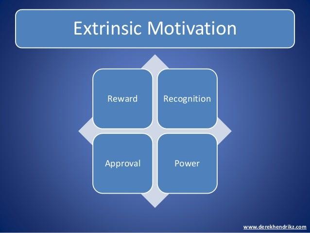 Extrinsic Motivation Reward Recognition Approval Power www.derekhendrikz.com