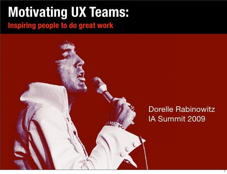 Motivating UX Teams: Inspiring people to do great work                                         Dorelle Rabinowitz         ...