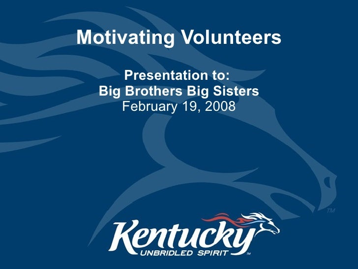 Motivating Volunteers Presentation to:  Big Brothers Big Sisters February 19, 2008