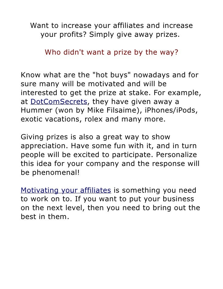 Want to increase your affiliates and increase     your profits? Simply give away prizes.        Who didn't want a prize by...