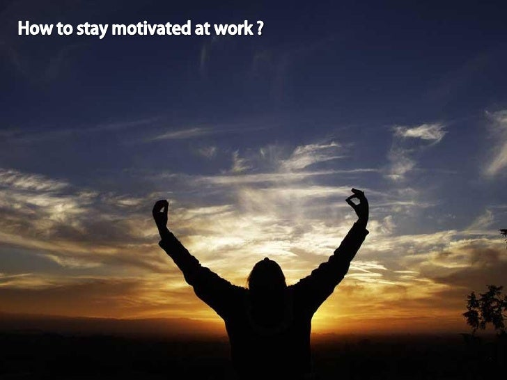 "how to stay motivated at work? """"even the most motivated of employees however, experience an occasional slump and need a b..."