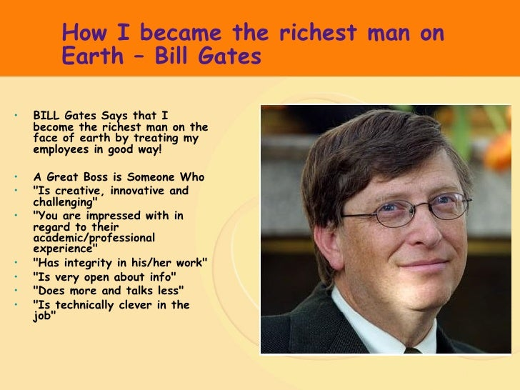 How I became the richest man on Earth – Bill Gates <ul><li>BILL Gates Says that I become the richest man on the face of ea...