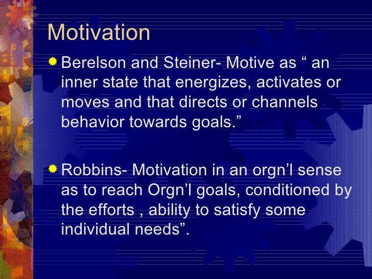 "Motivation <ul><li>Berelson and Steiner- Motive as "" an inner state that energizes, activates or moves and that directs or..."