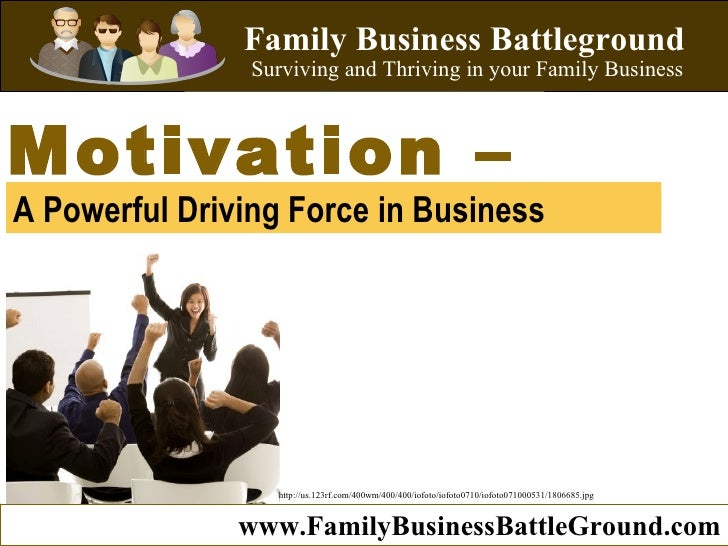 A Powerful Driving Force in Business   Motivation – Family Business Battleground Surviving and Thriving in your Family Bus...