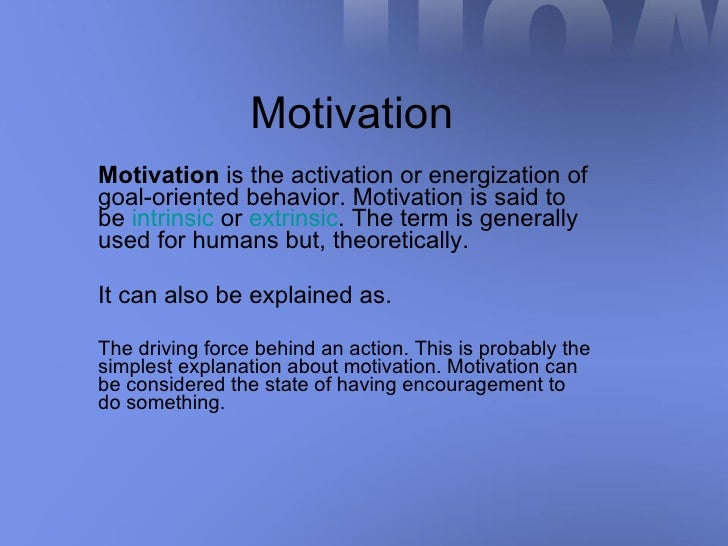 Motivation Motivation  is the activation or energization of goal-oriented behavior. Motivation is said to be  intrinsic  o...