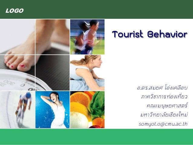 LOGO Tourist Behavior อ.ดร.สมยศ โอ่งเคลือบ ภาควิชาการท่องเที่ยว คณะมนุษยศาสตร์ มหาวิทยาลัยเชียงใหม่ somyot.o@cmu.ac.th