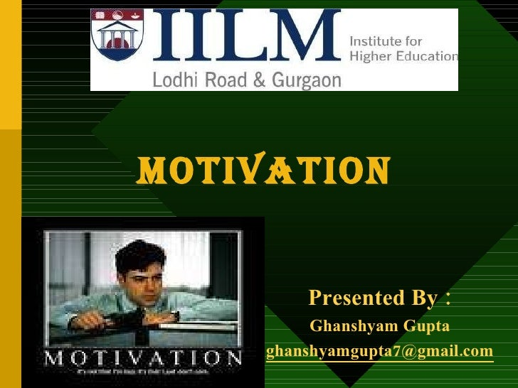 Motivation Presented By : Ghanshyam Gupta [email_address]