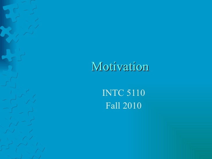 Motivation INTC 5110 Fall 2010