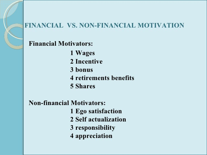 the importance of financial motivation Nevertheless, financial rewards are not the only method that satisfies employees there are non-financial rewards, which are as important as financial reward (changingminds, 2011) fredrick herzberg of needs has claimed that both financial and non-financial rewards play significant roles in motivation (changingminds, 2011.