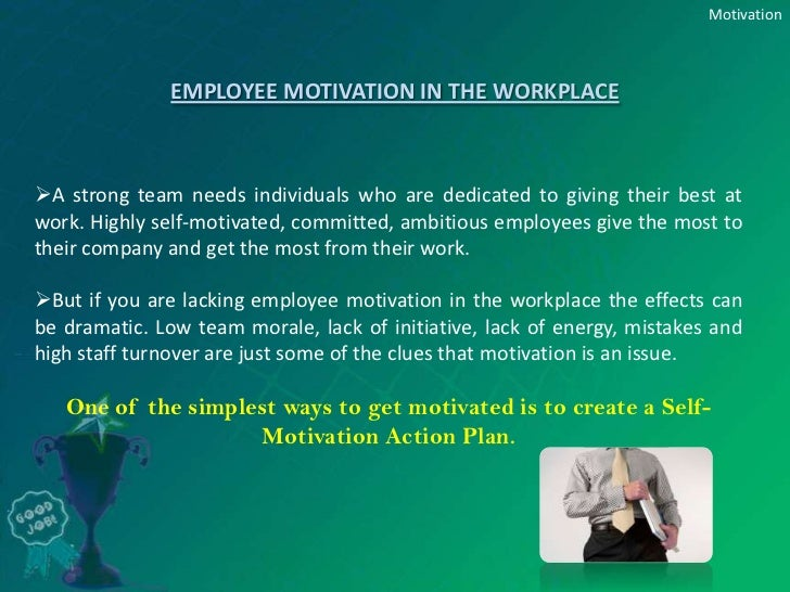 motivation in workplace In this article, we explain why employee motivation is vital to get right within your team, and provide practical ways you can improve this, right now.