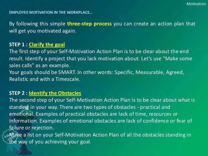 motivate in the work place So how important is it to create motivation in the workplace well, if you care about your bottom line, then it's very important the fact is that when people are motivated, they will do more.