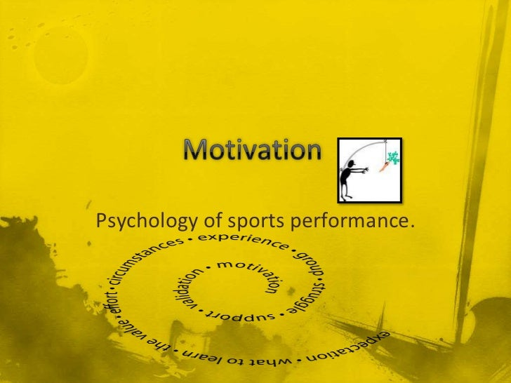 sports psychology and motivation What is self-motivation athletes who are self-motivated take part in sports for the pure enjoyment of it they do not need rewards to participate.
