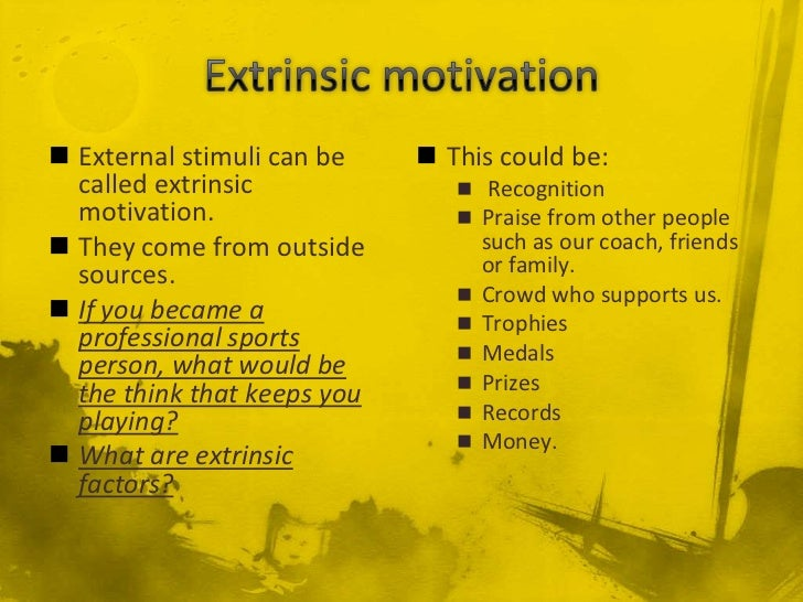 extrinsic motivation motivates Extrinsic motivation is when i am motivated by external factors, as opposed to the internal drivers of intrinsic motivation extrinsic motivation drives me to do things for tangible rewards or pressures, rather than for the fun of it.
