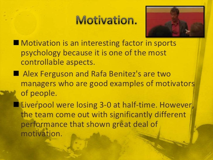 sports psychology and motivation What is self-motivation athletes who are self-motivated take part in sports for the pure enjoyment of it they do not need rewards to participate to succeed.