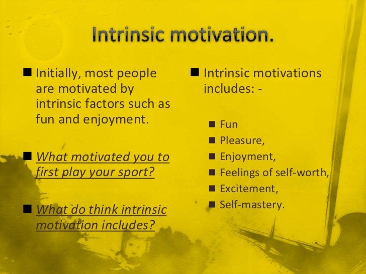 developing intrinsic motivation Intrinsic motivation intrinsic motivation is an energizing of behavior that comes from within an individual, out of will and interest for the activity at hand no external rewards are required to incite the intrinsically motivated person into action.