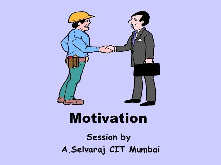 Motivation  Session by  A.Selvaraj CIT Mumbai