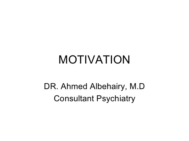MOTIVATIONDR. Ahmed Albehairy, M.D  Consultant Psychiatry