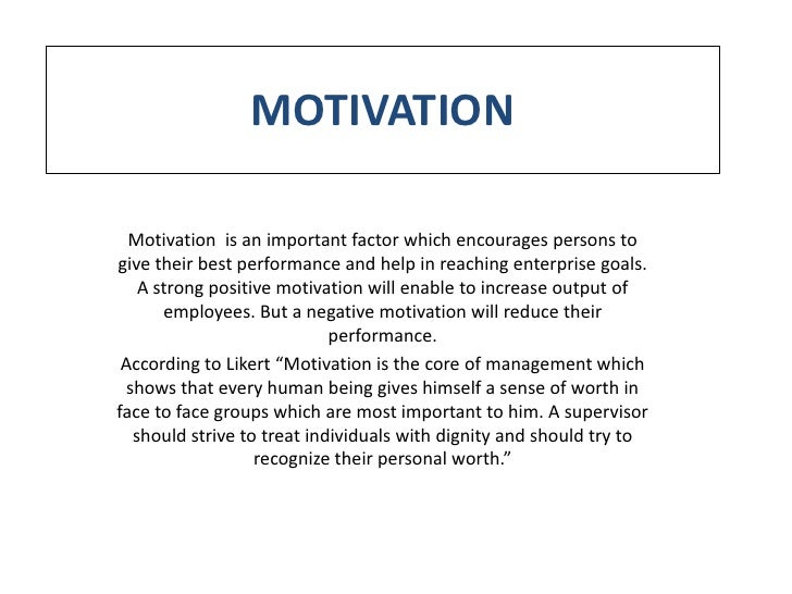 MOTIVATION  Motivation is an important factor which encourages persons togive their best performance and help in reaching ...